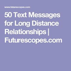 50 Text Messages for Long Distance Relationships | Futurescopes.com