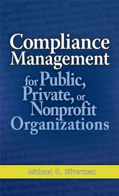 Compliance Management for Public, Private, or Non-Profit Organizations by Michael G. Silverman. $48.84