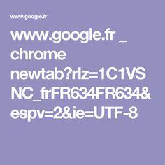www.google.fr _ chrome newtab?rlz=1C1VSNC_frFR634FR634&espv=2&ie=UTF-8