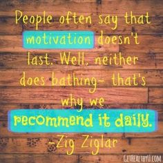 """A poster with the quote """"People often say that motivation doesn't last. Well, neither does bathing - that's why we recommend it daily"""" by Zig Ziglar"""