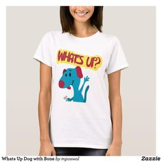 Whats Up Dog with Bone T-Shirt Up Dog, Colorful Animals, Wardrobe Staples, Bones, T Shirts For Women, Clothing, Shopping, Fashion, Outfits