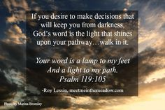 Psalm 119:105 (NKJV) ~~ Your word is a lamp to my feet and a light to my path. & Psalm 119:11 (NKJV) ~~ Your word I have hidden in my heart, that I might not sin against You. ~~ 7 Good Things, God's Word, Roy Lessin, photo by Marina Bromley