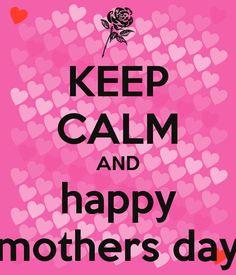 KEEP CALM and Happy Mothers Day ♡ღ‿ღ♡⌒♡ღ‿ღ♡♡ღ‿ღ♡⌒♡ღ‿ღ♡