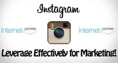 How to Effectively Leverage Instagram in Your Marketing Efforts!