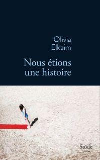Nous étions une histoire (Grasset), ou quand la maternité force à s'interroger sur l'histoire dans laquelle on s'inscrit... Le troisième roman d'Olivia Elkaim est une plongée intime dans l'héritage familial.