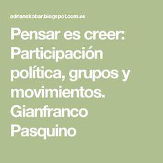 Pensar es creer: Participación política, grupos y movimientos. Gianfranco Pasquino