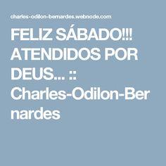 FELIZ SÁBADO!!! ATENDIDOS POR DEUS... :: Charles-Odilon-Bernardes