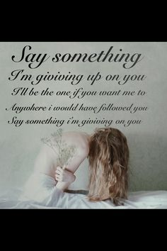 Say something - A Great Big World  It's a sad song, but it's amazing