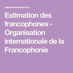 Estimation des francophones - Organisation internationale de la Francophonie