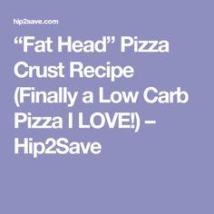 """Fat Head"" Pizza Crust Recipe (Finally a Low Carb Pizza I LOVE!) – Hip2Save"