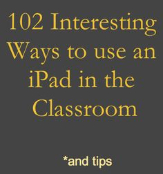 Very nice!  102 interesting ways to use an iPad in the classroom (a Google Doc.)