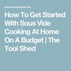 How To Get Started With Sous Vide Cooking At Home On A Budget   The Tool Shed
