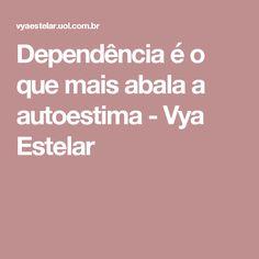 Dependência é o que mais abala a autoestima - Vya Estelar