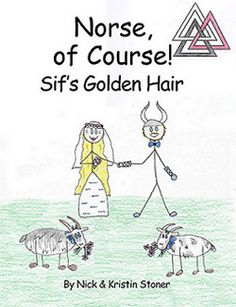 Norse, of Course! Sif's Golden Hair Sif's Golden Hair is a modern illustrated epic for children.  Read along as Loki doesn't understand Odur, cuts off all of Sif's hair, and schemes to fix the mess he causes.