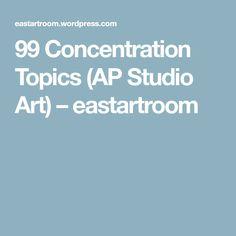 99 Concentration Topics (AP Studio Art) – eastartroom