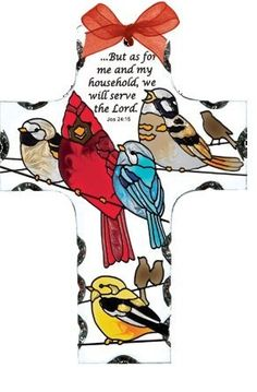 """4"""" x 5.5"""" Beveled Glass Hand Painted Cross Suncatcher by Joan Baker Birds On a Wire/But as for me and my household by Joan Baker. $13.95. Full Text: But as for me and my household, we will serve the Lord. Jos 24:15"""