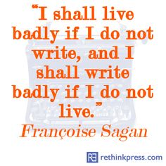 I shall live badly if I do not write... #quotes #authors #writers
