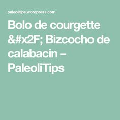 Bolo de courgette / Bizcocho de calabacin – PaleoliTips