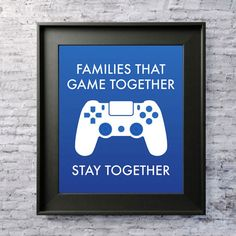 """Digital Download """"Families that game together stay together"""" PS4 Living Room Game Room Man Cave Printable Poster 5x7 8x10 and 11x14"""