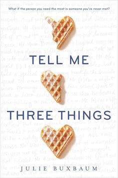 Tell Me Three Things by Julie Buxbaum, April 5
