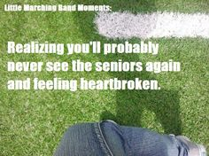 Marching Band Problems. This is SO me right now. I always get Senioritis right around graduation season