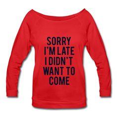 BLACK GLITZ PRINT! Sorry I'm Late I Didn't Want To Come, Women's Wideneck Shirt