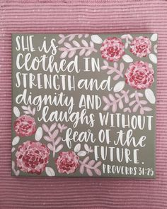 She is clothed in strength and dignity and laughs without fear of the future. -Proverbs 31:25