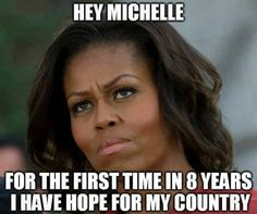 With your husband as president we didn't have Hope!! NOW WE DO!!