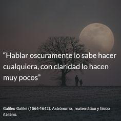 Galileo Galilei (1564-1642). Astrónomo, matemático y físico italiano. #citas #frases