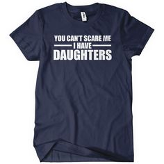 You Cant Scare Me I Have Daughters T-Shirt Tee Funny Fathers Day Dad Baby