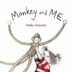 Monkey and Me by Emily Gravett / A cheeky little girl and her toy monkey swing irresistibly through the pages of this playful book. Young children will love guessing what animal they are pretending to be, before shouting out the answers as the pages are turned to reveal the real creatures.