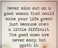 A Good Woman Is Never Easy But Worth It Good Woman Quotes Amazing Women Woman Quotes