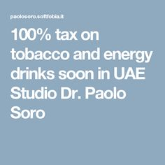 100% tax on tobacco and energy drinks soon in UAE Studio Dr. Paolo Soro