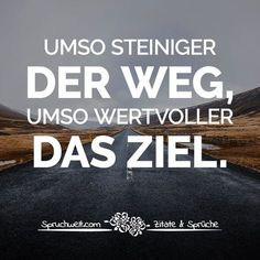 Umso steiniger der Weg, umso wertvoller das Ziel - Motivierende Sprüche The more rocky the path, the more valuable the goal. School Motivation, Sport Motivation, Business Motivation, Fitness Motivation, Positive Thoughts, Positive Quotes, Motivational Quotes, Funny Quotes, Inspring Quotes