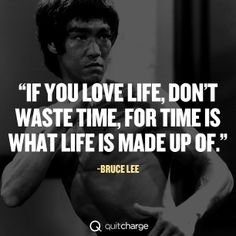 Stop wasting time. Bruce Lee was one of the most self-disciplined ...