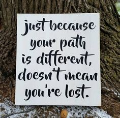 Just Because Your Path Is Different wood sign