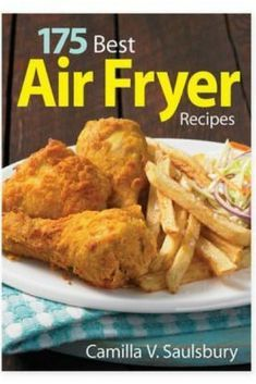 "Harness the crispy deliciousness of fried foods in a healthier way with the delicious recipes in the ""175 Best Air Fryer Recipes"" Book. You'll learn everything you need to know about making a variety of delicious meals, while saving on the calories. #ad #airfryer #airfryerrecipes #dinner #recipes"
