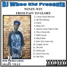 THIS THE WINZY-WIN HOT CLASSIC HIP HOP MUSICS ALBUM THAT IS NAME: [ FROM PAIN TO GLORY ] THAT PRESENT BY DJ WHOO KID AND THAT BY WINZY-WIN!...POW IS AVAILABLE IN ALL THE MAJOR MUSICS STORES NOW WORLD WIDE!....POW LIKE ON: 1)( iTUNES ) 2)( AMAZON ) 3)( AMAZON MP3)( 4)( APPLE MUSICS ) 5)( GOOGLE MUSICS ) 6)( SOUND COULD) FACEBOOK MUSICS STORE!....POW AND MANY MORE MAJOR MUSICS STORES ON THE INTERNET NOW WORLD WIDE TODAY!.....POW SO DON,T MISS OUT ON THIS MAJORLY HOT CLASSIC HIP HOP MUSICS…