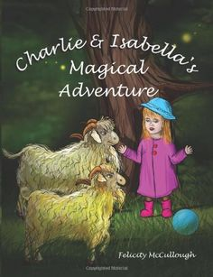Charlie And Isabella's Magical Adventure (Charlie and Isabella's Magical Adventures) by Felicity McCullough http://www.amazon.co.uk/dp/1781650012/ref=cm_sw_r_pi_dp_2A9Ivb093FZ1K #FelicityMcCullough #Goatstory #Children #Illustrated #Magic