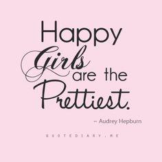 Happy girls are the prettiest - Audrey Hepburn #quotes #inspirational
