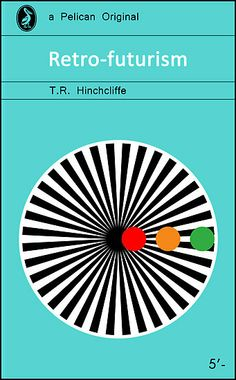 """Retro-futurism - T.R. Hinchcliffe - Pelican, 1967    Quite an odd title this: """"The intention of this book is to examine major recurrent themes in mans' many analogue predictions & prophecies of the future - from inspired fantasy to factually based notions, their cultural & scientific impact, the brilliance [or otherwise] of those ideas, and how they are now faring at the apparent dawning of our electronic future - T.R. Hinchcliffe, 1967."""""""