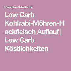Low Carb Kohlrabi-Möhren-Hackfleisch Auflauf | Low Carb Köstlichkeiten