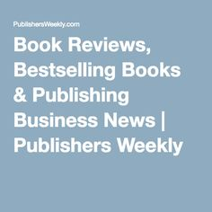 Book Reviews, Bestselling Books & Publishing Business News | Publishers Weekly