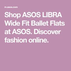 Shop ASOS LIBRA Wide Fit Ballet Flats at ASOS. Discover fashion online.