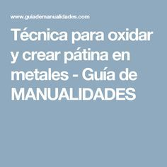 Técnica para oxidar y crear pátina en metales - Guía de MANUALIDADES Free To Use Images, High Quality Images, Chalk Paint, Mini Albums, Decoupage, Finding Yourself, Tips, Crafts, Rat Rods