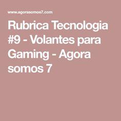 Rubrica Tecnologia #9 - Volantes para Gaming - Agora somos 7