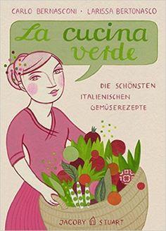 La cucina verde: Die schönsten italienischen Gemüserezepte Illustrierte Länderküchen: Amazon.de: Carlo Bernasconi, Larissa Bertonasco: Bücher