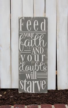 Feed your faith and your doubts will starve - Painted Wooden Sign by Torrey's Touches | Inspiring Christian Quotes and Home Decor