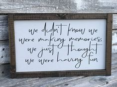 This item is available in primary colour: white, secondary colour: black. We Didnt Know We Were Making Memories We Just Thought We Were Having Fun Cute Signs, Diy Signs, Farmhouse Signs, Farmhouse Decor, Affirmations, Kids Wood, Making Memories, Sign Quotes, Qoutes