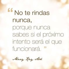 No te rindas sigue intentando! Mary Kay Quotes, Mary Kay Ash, Positive Phrases, Frases Humor, Pretty Words, More Than Words, Spanish Quotes, Amazing Quotes, Never Give Up